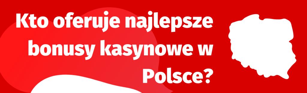 Dowiedz się, które kasyna oferują najlepsze bonusy kasynowe w Polsce!