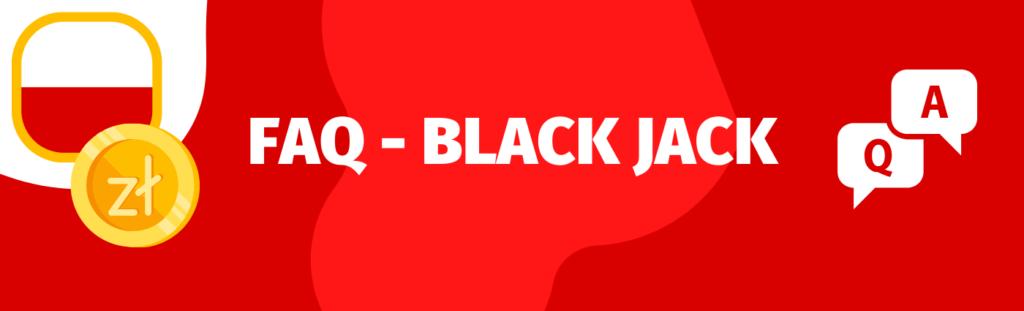 FAQ - zobacz, jakie pytania zadają użytkownicy o grę Black Jack jej zasady
