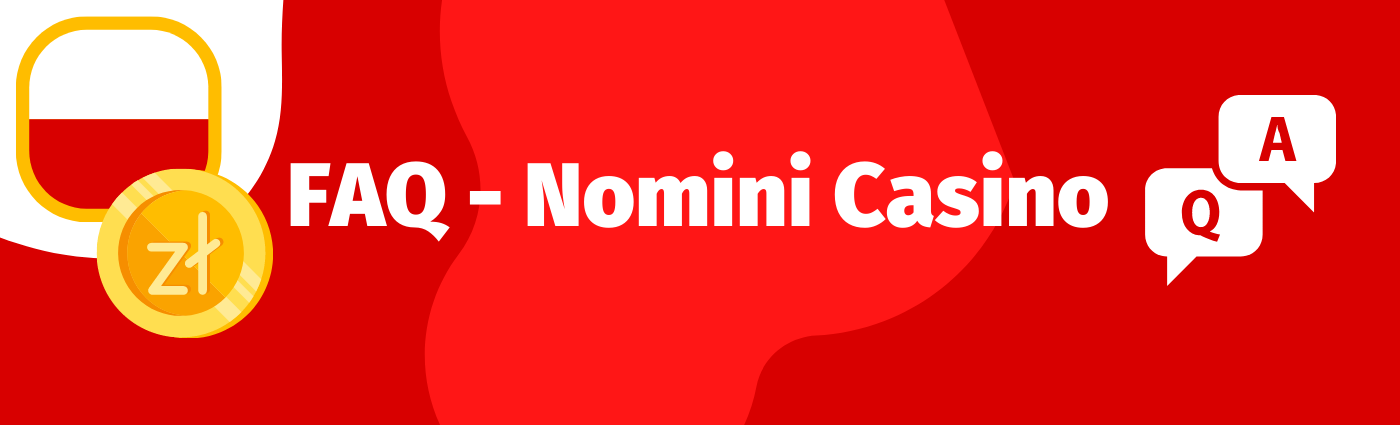 FAQ - czyli najczęściej zadawane pytania o kasyno Nomini Casino, wypłaty, bonus bez depozytu, kod promocyjny czy darmowe spiny.